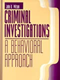 Criminal Investigations : A Behavioral Approach, Wilson, John B., 0881337315