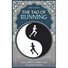 The Tao of Running: Your Journey to Mindful and Passionate Running