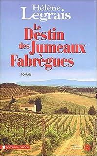 Le destin des jumeaux Fabrègues : roman, Legrais, Hélène