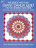 The Quick and Easy Giant Dahlia Quilt on the Sewing Machine, Susan A. Murwin and Suzzy C. Payne, 0486245012