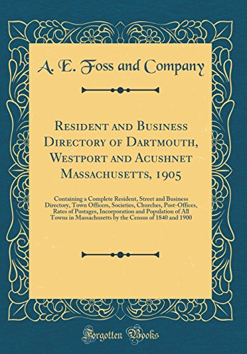 Resident and Business Directory of Dartmouth, Westport and Acushnet Massachusetts, 1905: Containing a Complete Resident, Street and Business ... Postages, Incorporation and Population of Al ()