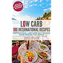 Low Carb: 100 International Recipes - Inspirational Low Carb Diet Recipes From Around The World