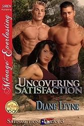 Uncovering Satisfaction [Satisfaction, Texas 3] (Siren Publishing Menage Everlasting)