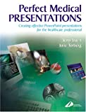 Perfect Medical Presentations: Creating Effective PowerPoint Presentations for theHealthcare Professional, 1e