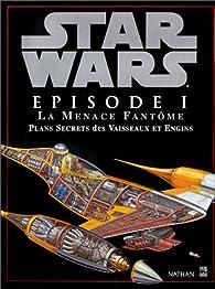 Book's Cover ofStar Wars épisode 1 : La Menace fantôme plans secrets des vaisseaux et