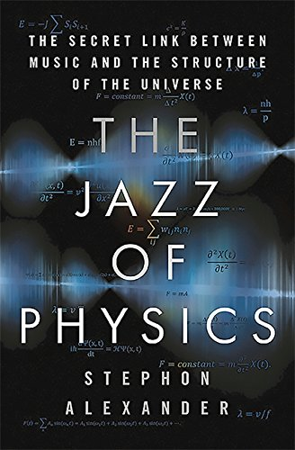 The Jazz of Physics: The Secret Link Between Music and the Structure of the Universe Hardcover – April 26, 2016 Stephon Alexander Basic Books 0465034993 Physics - Quantum Theory
