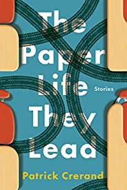 The Paper Life They Lead: Stories