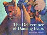 The Deliverance of Dancing Bears, Elizabeth Stanley, 1929132417