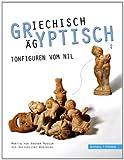 Griechisch-Agyptisch! : Tonfiguren Vom Nil, Griesbach, Jochen, 3795427789