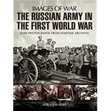 The Russian Army in the First World War: Rare Photographs from Wartime Archives (Images of War)