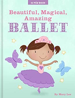 Beautiful, Magical, Amazing BALLET (A Mia Book) by [Lee, Mary]