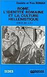 Rome l'identité romaine et la culture hellénistique, 218-31 avant J.-C. par Roman