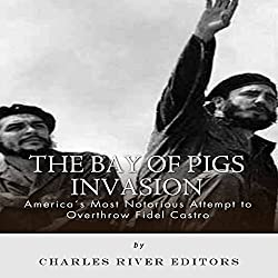 The Bay of Pigs Invasion: President Kennedy's Failed Attempt to Overthrow Fidel Castro