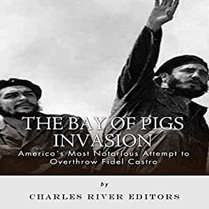 The Bay of Pigs Invasion: President Kennedy's Failed Attempt to Overthrow Fidel Castro Audiobook