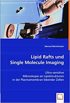 Book Lipid Rafts und Single Molecule Imaging: Ultra-sensitive Mikroskopie an Lipidstrukturen in der Plasmamembran lebender Zellen