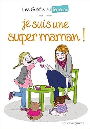 Amazon Fr Les Guide Au Feminin N 3 Je Suis Une Super