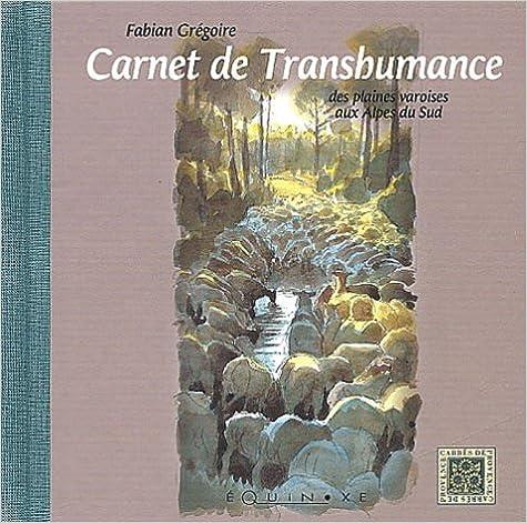 En ligne téléchargement Carnet de transhumance : Des plaines varoises aux Alpes Sud pdf epub