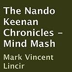 The Nando Keenan Chronicles - Mind Mash | Mark Vincent Lincir