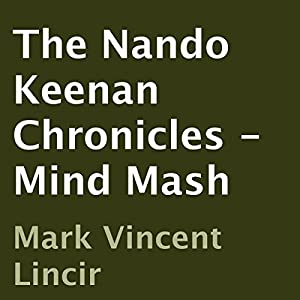 The Nando Keenan Chronicles - Mind Mash Audiobook