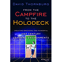 From the Campfire to the Holodeck: Creating Engaging and Powerful 21st Century Learning Environments (English Edition)