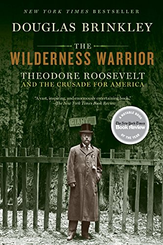 The Wilderness Warrior: Theodore Roosevelt and the Crusade for America ()