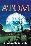 Atom, Stephen C. Sutcliffe, 0595216013