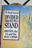 Divided we stand: Britain, the US, and the Suez Crisis