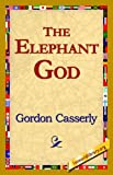 The Elephant God, Gordon Casserly, 142182129X