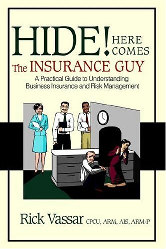 Download Hide! Here Comes The Insurance Guy: A Practical Guide to Understanding Business Insurance and Risk Management Pdf