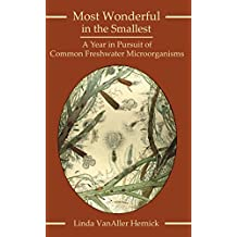 Most Wonderful in the Smallest: A Freshwater Microscopist's Year