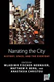 img - for Narrating the City: Histories, Space and the Everyday (Space and Place) book / textbook / text book