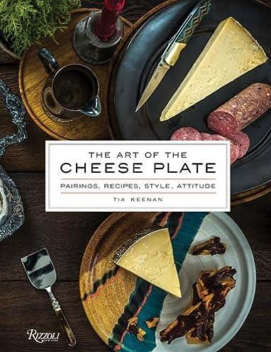 The Art of the Cheese Plate Pairings Recipes Style Attitude Tia Keenan Noah Fecks 9780847849826 Amazon.com Books & The Art of the Cheese Plate: Pairings Recipes Style Attitude: Tia ...
