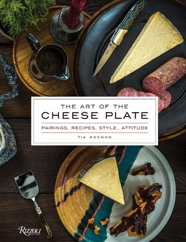 The Art of the Cheese Plate: Pairings, Recipes, Style, Attitude (Cheese Pairing Guide)