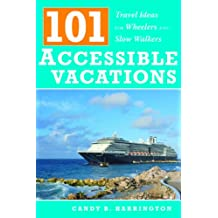 101 Accessible Vacations: Vacation Ideas for Wheelers and Slow Walkers