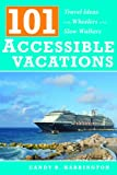 101 Accessible Vacations: Travel Ideas for Wheelers and Slow Walkers