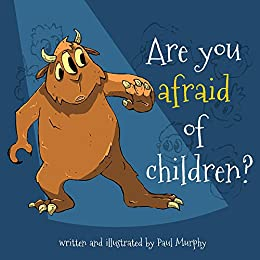 Are you afraid of children? [ picture book for children ] by [Murphy, Paul]