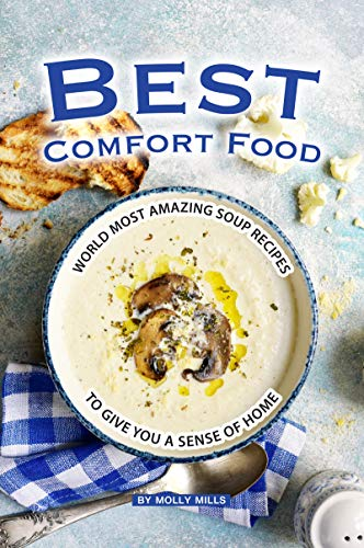 Best Comfort Food: World Most Amazing Soup Recipes to give you a Sense of Home -