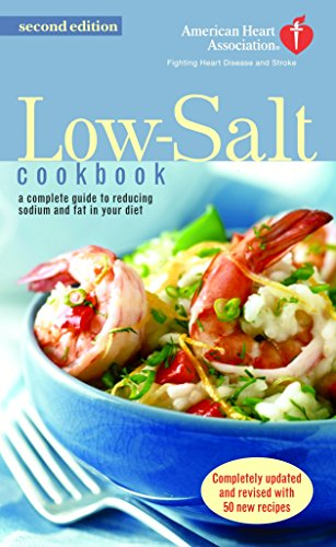 The American Heart Association Low-Salt Cookbook: A Complete Guide to Reducing Sodium and Fat in Your Diet (AHA, American Heart Association Low-Salt Cookbook) by American Heart Association
