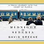 Midnight in Siberia: A Train Journey into the Heart of Russia | David Greene