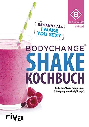 BodyChange Shake-Kochbuch: Die besten Shake-Rezepte zum Erfolgsprogramm BodyChange