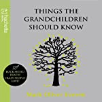 Things the Grandchildren Should Know | Mark Oliver Everett