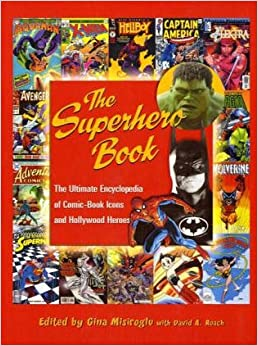 The Superhero Book: The Ultimate Encyclopedia of Comic-Book Icons and Hollywood Heroes (Popular Reference)