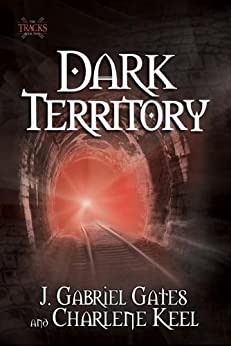 Dark Territory: The Tracks, Book One by [Gates, J. Gabriel, Keel, Charlene]