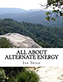 All About Alternate Energy (Volume 1)