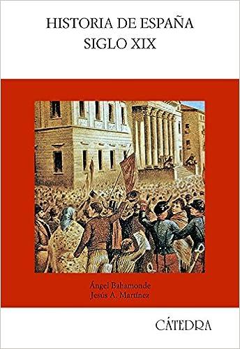 Historia de España. Siglo XIX (Historia. Serie mayor): Amazon.es: Bahamonde, Ángel, Martínez, Jesús A.: Libros