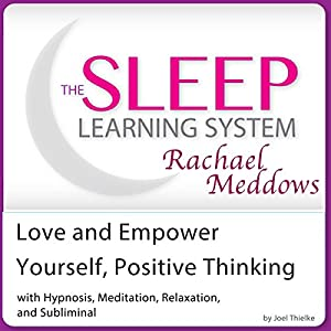 Love and Empower Yourself, Positive Thinking: Hypnosis, Meditation and Subliminal Speech