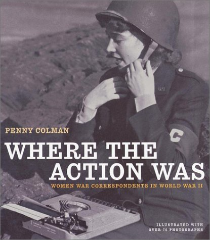 Where the Action Was: Women War Correspondents in World War II