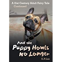 And the Puppy Howls No Longer: A 21st Century Adult Fairy Tale Continued (The Puppy Series)
