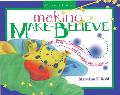 Making Make-Believe: Fun Props, Costumes, and Creative Play Ideas -