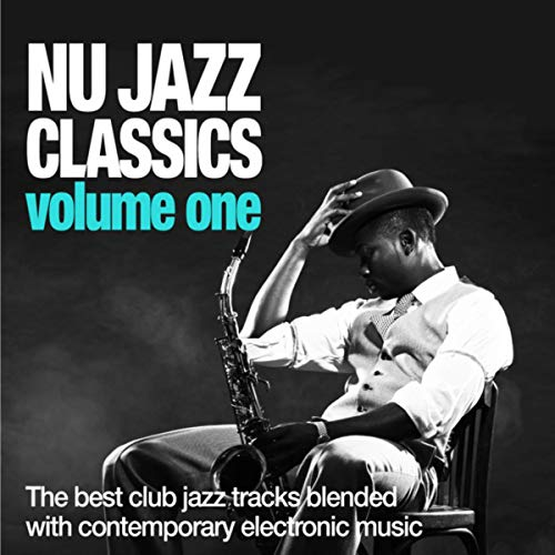 Nu Jazz Classics, Vol. 1 (The Best Club Jazz Tracks Blended With Contemporary Electronic Music) (Best Nu Jazz Artists)